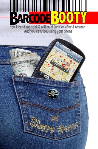 Barcode Booty: How I found and sold $2 million of 'junk' on eBay and Amazon, And you can, too, using your phone (English Edition)