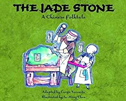 The Jade Stone: A Chinese Folk Taleretold by Caryn Yacowitz, illustrated by Ju-Hong Chen