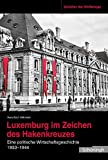 Luxemburg im Zeichen des Hakenkreuzes. Eine polnische Wirtschaftsgeschichte 1933 bis 1944 (Zeitalter der Weltkriege) - Hans-Erich Volkmann