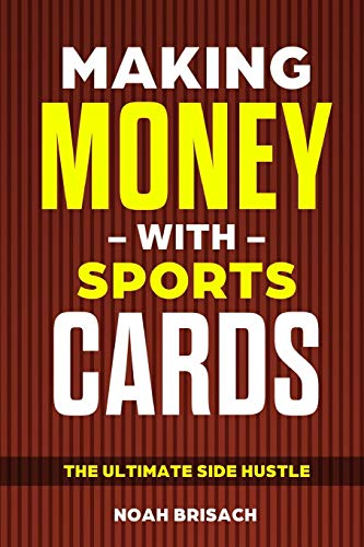 Compare Textbook Prices for Making Money With Sports Cards: The Ultimate Side Hustle  ISBN 9798596351149 by Brisach, Noah,Brisach, Noah S