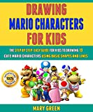 Drawing Mario Characters For Kids: The Step By Step, Easy Guide For Kids To Drawing 19 Cute Mario Characters Using Basic Shapes And Lines.