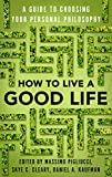 How to Live a Good Life: A Guide to Choosing Your Personal Philosophy (English Edition)