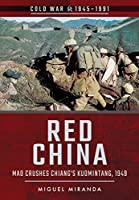 Red China: Mao Crushes Chiang's Kuomintang, 1949 (Cold War 1945-1991)