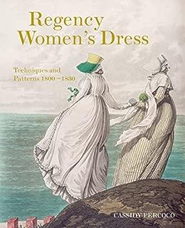 Regency Women's Dress: Techniques and Patterns 1800-1830