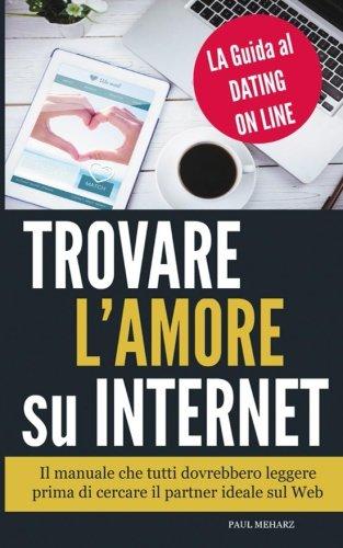 Trovare l'Amore su Internet: LA Guida al Dating On Line