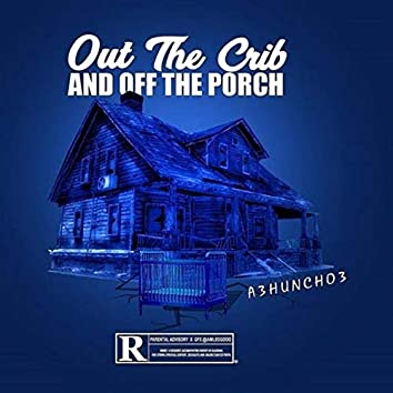 Out The Crib And Off The Porch VOL1