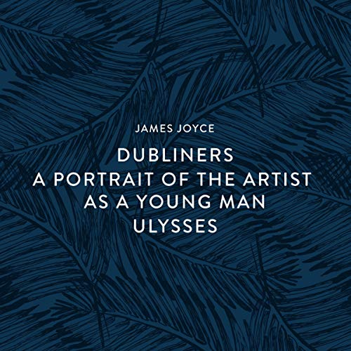 Dubliners - A Portrait of the Artist as a Young Man - Ulysses audiobook cover art