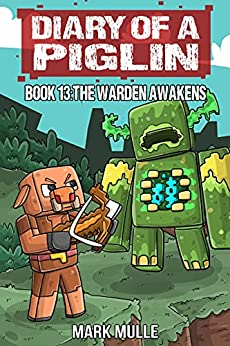 Diary of a Piglin Book 13: The Warden Awakens (An Unofficial Minecraft Story) by [Mark  Mulle]