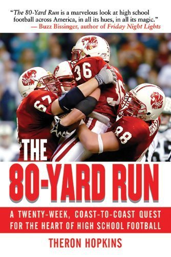 The 80-Yard Run: A Twenty-Week, Coast-to-Coast Quest for the Heart of High School Football by Hopkins, Theron (2008) Hardcover