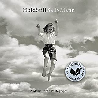 Hold Still     A Memoir with Photographs              By:                                                                                                                                 Sally Mann                               Narrated by:                                                                                                                                 Sally Mann                      Length: 10 hrs and 55 mins     271 ratings     Overall 4.6