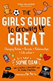 The Girls' Guide to Growing Up Great: Changing Bodies, Periods, Relationships, Life Online - Sophie Elkan