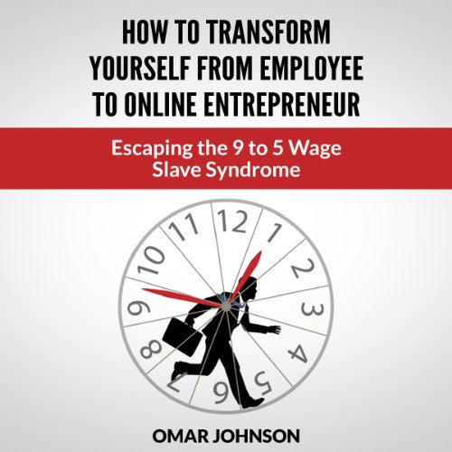 How to Transform Yourself from Employee to Online Entrepreneur audiobook cover art