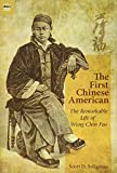 The First Chinese American: The Remarkable Life of Wong Chin Foo