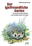 Der igelfreundliche Garten: So machen Sie Ihren Garten zum Paradies (nicht nur) für Igel