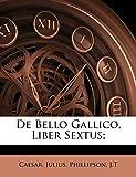 De Bello Gallico, Liber Sextus; (Latin Edition)