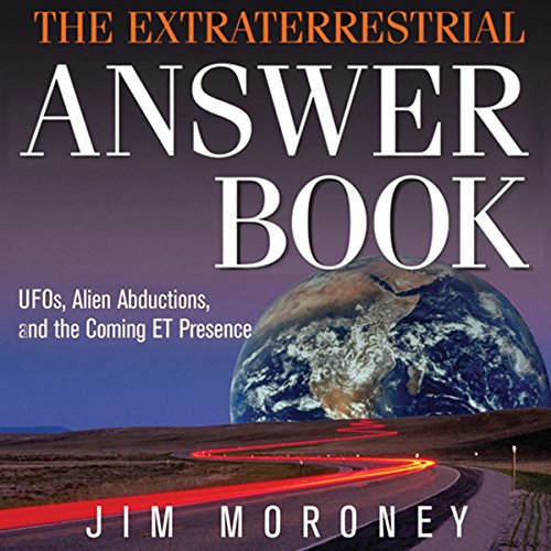 The Extraterrestrial Answer Book: UFOs, Alien Abductions, and the Coming ET Presence audiobook cover art