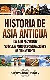 Historia de Asia antigua: Una guía fascinante sobre las antiguas civilizaciones de China y Japón