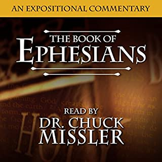 The Book of Ephesians     An Expositional Commentary              By:                                                                                                                                 Chuck Missler                               Narrated by:                                                                                                                                 Chuck Missler                      Length: 8 hrs and 45 mins     2 ratings     Overall 4.5