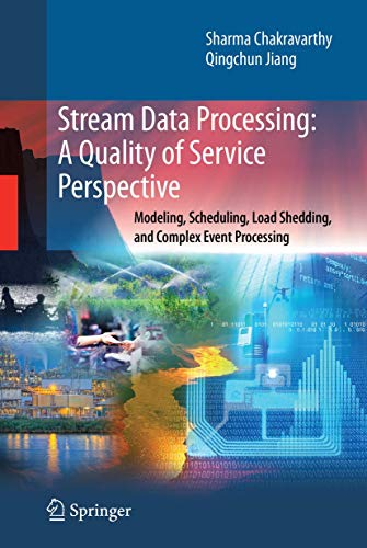 Stream Data Processing: A Quality of Service Perspective: Modeling, Scheduling, Load Shedding, and Complex Event Process