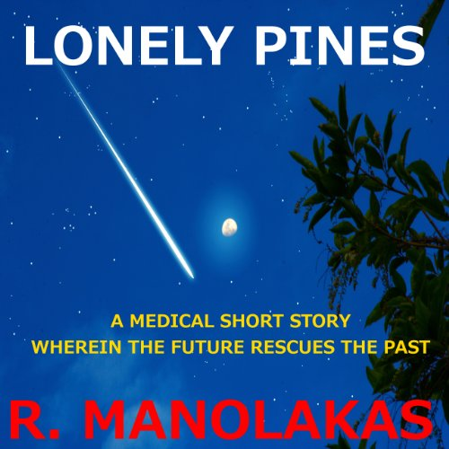 Lonely Pines: A Medical Short Story Wherein the Future Rescues the Past audiobook cover art