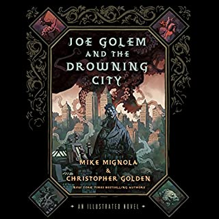 Joe Golem and the Drowning City                   By:                                                                                                                                 Mike Mignola,                                                                                        Christopher Golden                               Narrated by:                                                                                                                                 Robert Fass                      Length: 8 hrs and 12 mins     61 ratings     Overall 4.2