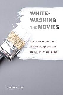 Whitewashing the Movies: Asian Erasure and White Subjectivity in U.S. Film Culture