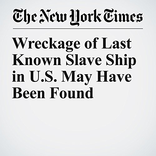 Wreckage of Last Known Slave Ship in U.S. May Have Been Found copertina