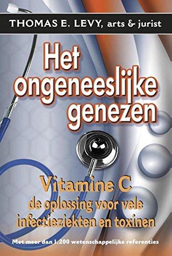 Het ongeneeslijke genezen: vitamine C, infectieziekten en toxines
