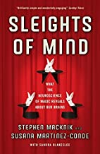 Sleights of Mind: What the neuroscience of magic reveals about our brains by Susana Martinez-Conde (2-Feb-2012) Paperback