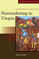 Surrendering to Utopia: An Anthropology of Human Rights (Stanford Studies in Human Rights)