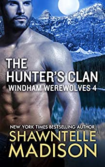 The Hunter's Clan: Part Four (Windham Werewolves Book 4) by [Shawntelle Madison]