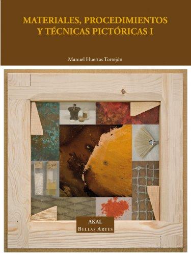 Materiales, procedimientos y técnicas pictóricas I: Soportes, materiales y útiles empleados en la pintura de caballete: 1 (Bellas Artes)