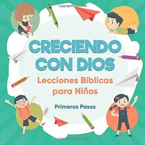 Creciendo con Dios: Lecciones Bíblicas Para Niños (Escuela Dominical) (Volume 1) (Spanish Edition)