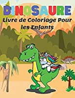 Dinosaure Livre de Coloriage Pour les Enfants: Pages de Coloriage de Dinosaures pour les Enfants de 4 à 8 Ans, Cadeau Idéal pour les Garçons et les Filles, Livre de Coloriage Avec des Faits sur les Dinosaures