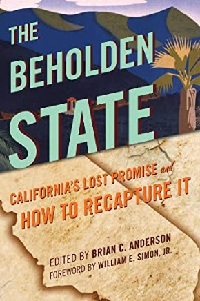 The Beholden State: California's Lost Promise and How to Recapture It (English Edition)