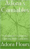 Adora's Cannables: A Beginner's Guide for Cooking with Cannabis