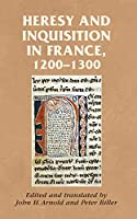 Heresy and Inquisition in France, 1200-1300 (Manchester Medieval Sources)