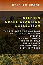 Stephen Crane Classics Collection: The Red Badge of Courage, Maggie: A Girl of the Streets, The Third Violet, The Open Boa...