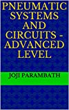 Pneumatic Systems and Circuits - Advanced Level (Pneumatic Book Series (in the SI Units) 2)