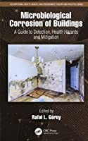 Microbiological Corrosion of Buildings: A Guide to Detection, Health Hazards, and Mitigation (Occupational Safety, Health, and Ergonomics)