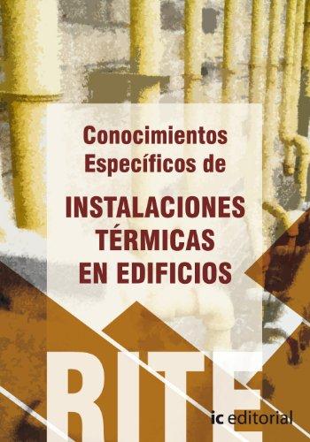 Reglamento de instalaciones térmicas en edificios - (vol. 4). conocimientos específicos de instalaciones térmicas en edificios. (Eglamento De Instalaciones Térmicas En Edificios (((rite 2012)))