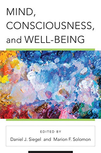 Compare Textbook Prices for Mind, Consciousness, and Well-Being Norton Series on Interpersonal Neurobiology 1 Edition ISBN 9780393713312 by Siegel M.D., Daniel J.,Solomon Ph.D., Marion F.
