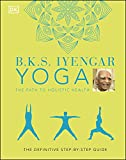 B.K.S. Iyengar Yoga The Path to Holistic Health: The Definitive Step-by-step Guide (English Edition)