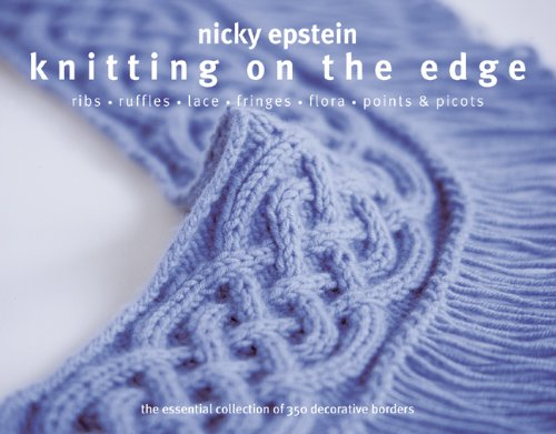 Knitting on the Edge: Ribs, Ruffles, Lace, Fringes, Floral, Points & Picots: The Essential Collection of 350 Decorative Borders