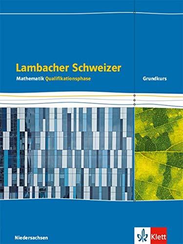 Lambacher Schweizer Mathematik Qualifikationsphase Grundkurs/grundlegendes Anforderungsniveau - G9. Ausgabe Niedersachsen: Schülerbuch Klassen 12/13 ... Schweizer. Ausgabe für Niedersachsen ab 2015)