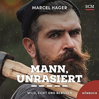 Mann, unrasiert     Wild, echt und berufen              Autor:                                                                                                                                 Marcel Hager                               Sprecher:                                                                                                                                 Jörg Pasquay                      Spieldauer: 4 Std. und 31 Min.     28 Bewertungen     Gesamt 4,7