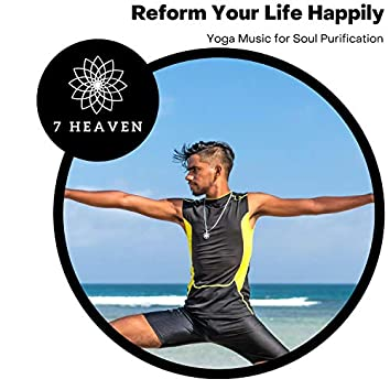 Reform Your Life Happily - Yoga Music For Soul Purification