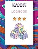 Nanny Log book: Baby journal, kids journal , children's journal , toddler book, baby monitor ,newborn essentials must haves , journal for women , journal for men