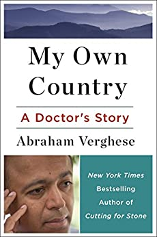 My Own Country: A Doctor's Story of a Town and its People in the Age of AIDS by [Abraham Verghese]