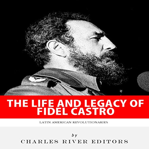 Latin American Revolutionaries: The Life and Legacy of Fidel Castro audiobook cover art